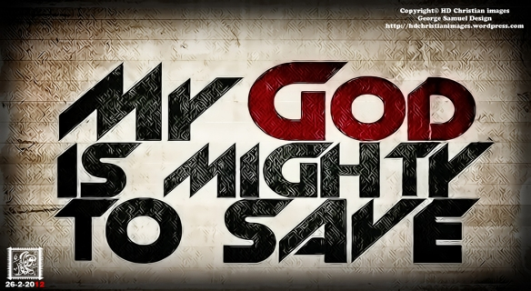My God is Mighty to Save HD Christian Images a new dimension of Christian images George Samuel editing المصمم جورج صموئيل خلفيات مسيحيه عاليه النقاء