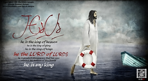 Jesus  he is the king of heaven  he is the king of glory  he is the king of kings  he the LORD of LORDS  he is the greatest phenomenon that has ever crossed the horizon of the World  he is my king  HD christian images   George Samuel design  تصميم جورج صموئيل