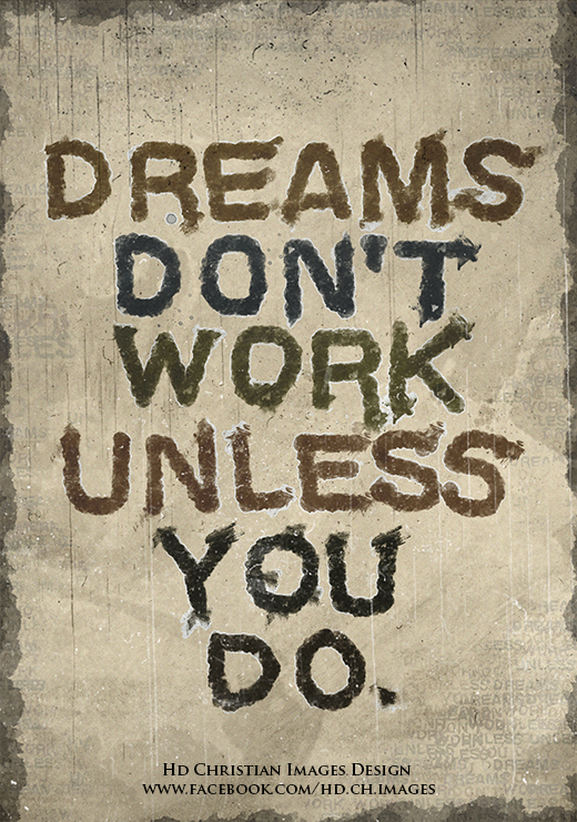 DREAMS DON'T WORK UNLESS YOU DO www.facebook.com/hd.ch.images George Samuel Design